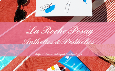 JE TESTE : Anthelios et Posthelios de La Roche Posay