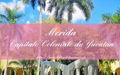 MEXICO : Mérida Capitale Coloniale du Yucatan